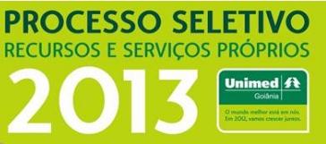 Unimed Goiânia - Processo Seletivo para preenchimento de vagas nos recursos e serviços próprios - 2013